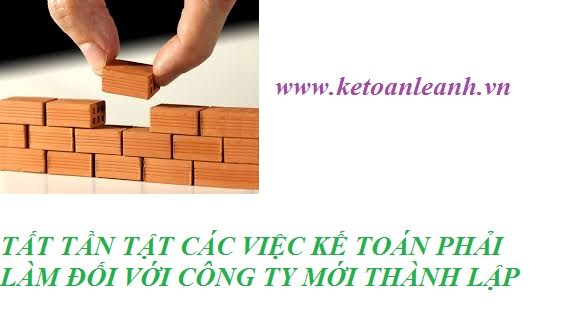 TẤT TẦN TẬT CÁC VIỆC KẾ TOÁN CẦN LÀM ĐỐI VỚI CÔNG TY MỚI THÀNH LẬP