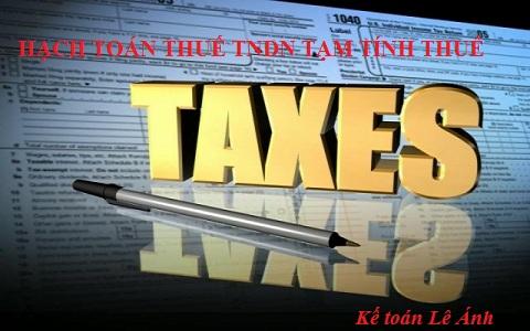 Hướng dẫn hạch toán thuế TNDN tạm nộp và sau khi quyết toán