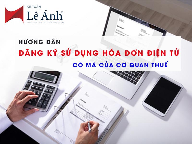 Hướng dẫn đăng ký sử dụng hóa đơn điện tử có mã của cơ quan Thuế