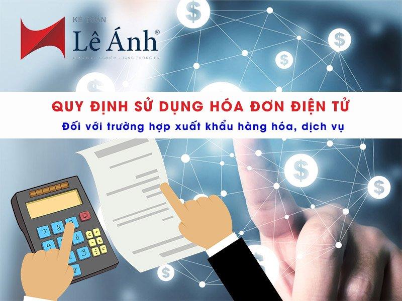 Quy định sử dụng hóa đơn điện tử đối với trường hợp xuất khẩu hàng hóa, dịch vụ