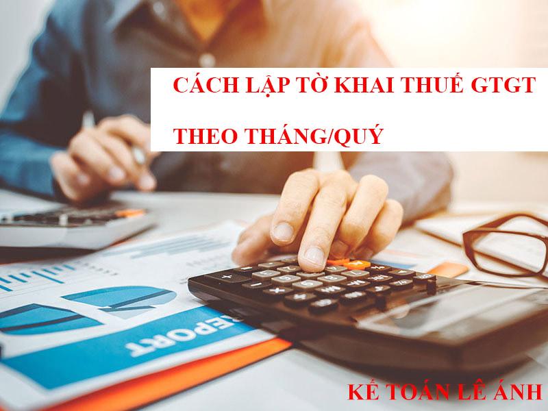 Cách Lập Tờ Khai Thuế GTGT theo Tháng/Quý